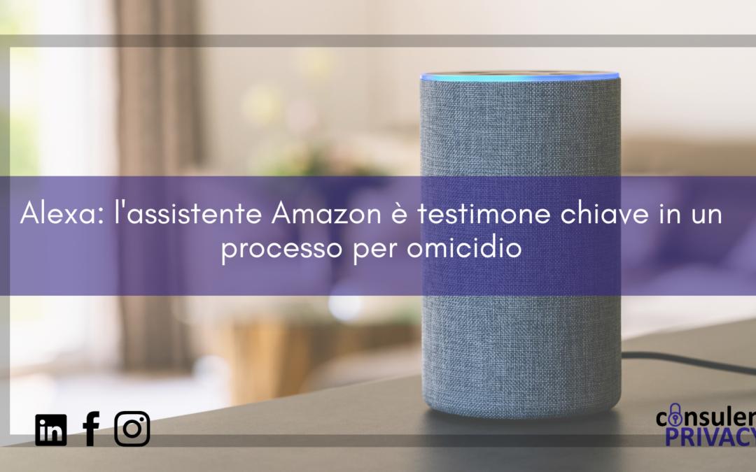 Alexa, l'assistente Amazon è testimone chiave in un processo per omicidio