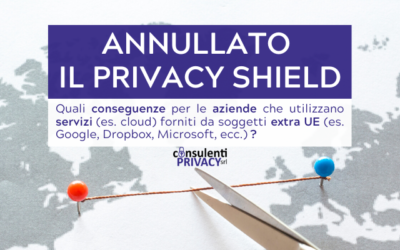 ANNULLATO IL PRIVACY SHIELD: quali conseguenze per le aziende italiane?