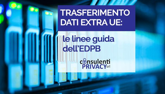 TRASFERIMENTO DATI EXTRA UE: le linee guida dell'EDPB