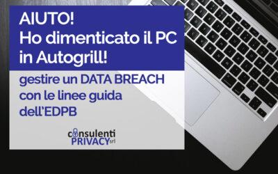 AIUTO! ho dimenticato il PC in Autogrill! – gestire un DATA BREACH con le linee guida dell'EDPB