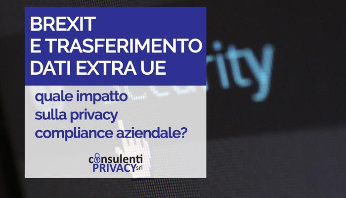 BREXIT E TRASFERIMENTO DATI EXTRA UE: QUALE IMPATTO SULLA PRIVACY COMPLIANCE AZIENDALE?