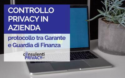 CONTROLLI PRIVACY IN AZIENDA: PROTOCOLLO TRA GARANTE E GUARDIA DI FINANZA